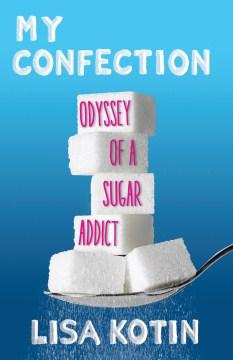 My Confection : Odyssey of A Sugar Addict