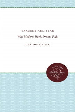 Tragedy and Fear; Why Modern Tragic Drama Fails