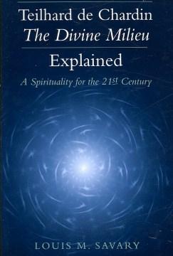 Teilhard De Chardin, The Divine Milieu Explained