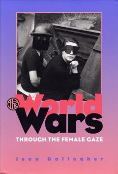 The World Wars Through the Female Gaze