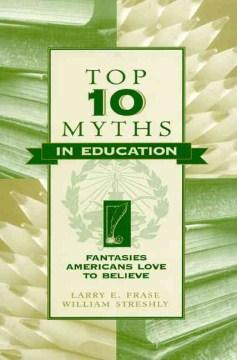 Top Ten Myths in Education