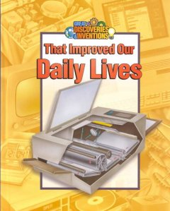 Great Discoveries and Inventions That Improved Our Daily Lives