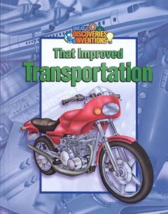 Great Discoveries and Inventions That Improved Transportation