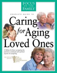 Focus on the Family Complete Guide to Caring for Aging Loved Ones