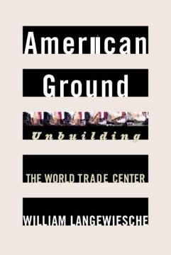 American Ground, Unbuilding the World Trade Center