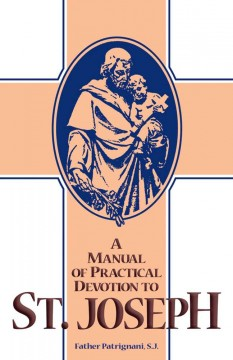 A Manual of Practical Devotion to the Glorious Patriarch St. Joseph