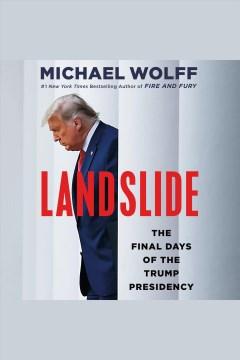 Landslide : The Final Days of the Trump Presidency
