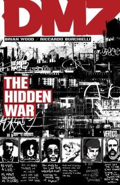 The Hidden War / Brian Wood, Writer ; Riccardo Burchielli, Danijel Zezelj, Nathan Fox, Artists ; Jeromy Cox, Colorist ; Jared K. Fletcher, Letterer