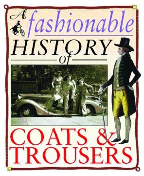 A Fashionable History of Coats & Pants
