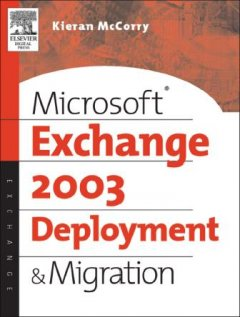 Microsoft Exchange Server 2003 Deployment and Migration