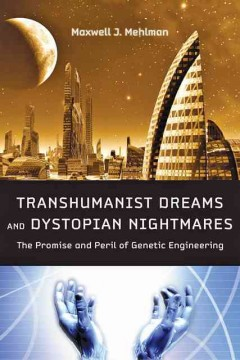 Transhumanist Dreams and Dystopian Nightmares