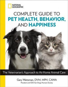 National Geographic Complete Guide to Pet Health, Behavior, and Happiness