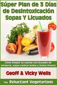 Súper Plan De 3 Días De Desintoxicación Con Sopas Y Licuados
