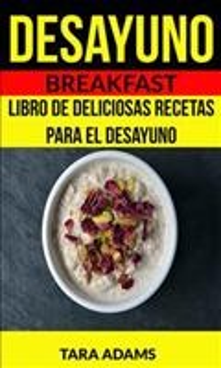 Desayuno: Breakfast: Libro De Deliciosas Recetas Para El Desayuno