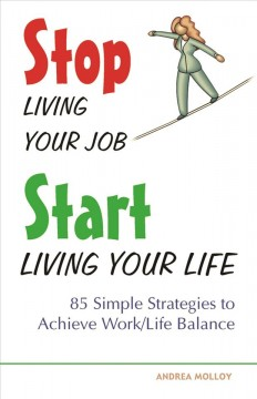 Stop Living your Job Start Living your Life