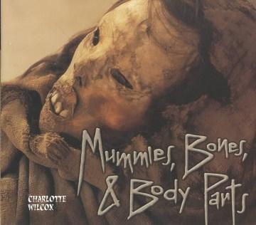 Mummies, Bones & Body Parts