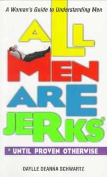 All Men Are Jerks*