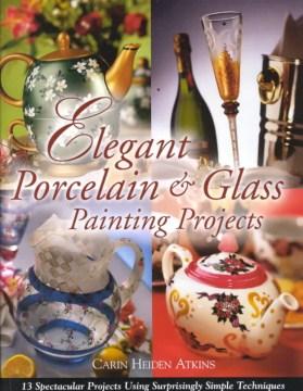 Elegant Porcelain & Glass Painting Projects