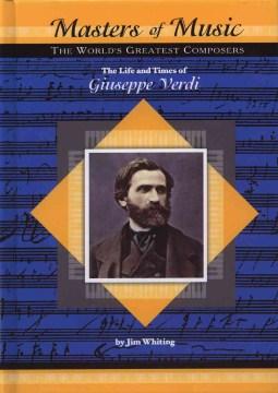 The Life and Times of Giuseppe Verdi