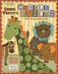Debbie Mumm's Cuddle Quilts for Little Girls and Boys