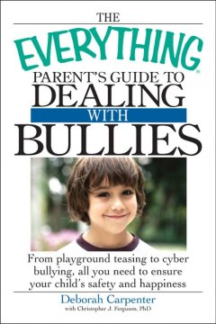 The Everything Parent's Guide to Dealing With Bullies