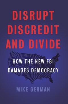 Disrupt, Discredit, and Divide