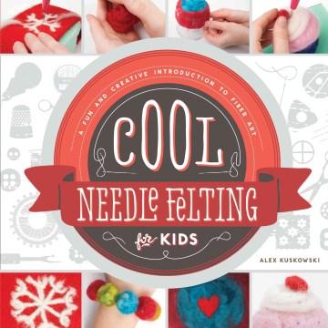 Cool Needle Felting for Kids