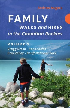 Family Walks and Hikes in the Canadian Rockies, Volume 1