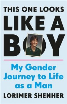 This One Looks Like a Boy: My Gender Journey to Life as a Man