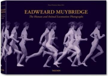 Eadweard Muybridge, the Human and Animal Locomotion Photographs