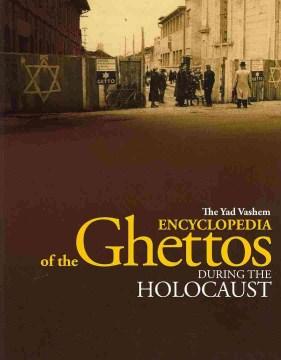 The Yad Vashem Encyclopedia of the Ghettos During the Holocaust