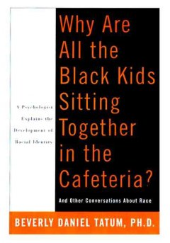 """""""Why Are All the Black Kids Sitting Together in the Cafeteria?"""""""
