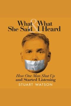 What She Said & What I Heard