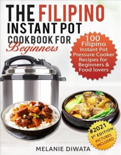 The Filipino Instant Pot Cookbook for Beginners : 100 Filipino Instant Pot Electric Pressure Cooker Recipes for Beginners and Food Lovers