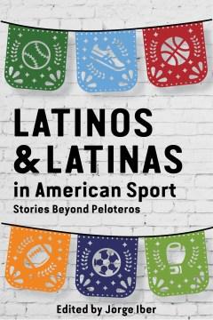 Latinos & Latinas in American Sport