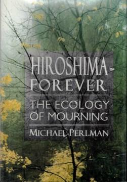 Hiroshima Forever: The Ecology of Mourning