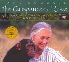 The chimpanzees I love:saving their world and ours