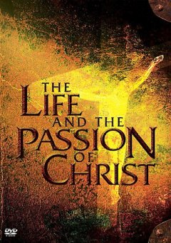 The Life and the Passion of Christ