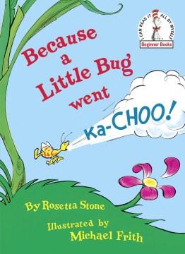 Because A Little Bug Went Ka-choo!