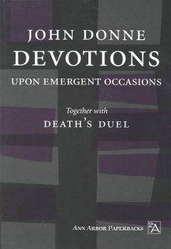 Devotions Upon Emergent Occasions : Together With Death's Duel