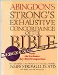 The Exhaustive Concordance Of The Bible : Showing Every Word Of The Text Of The Common English Version Of The Canonical Books, And Every Occurrence Of Each Word In Regular Order, Together With A Key-word Comparison Of Selected Words And Phrases In The King James Version With Five Leading Contemporary Translations, Also Brief Dictionaries Of The Hebrew And Greek Words Of The Original, With References To The English Words