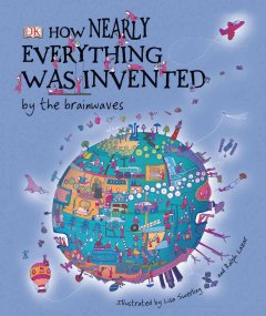 How Nearly Everything Was Invented . . . by the Brainwaves