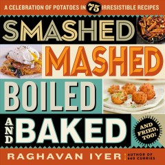 Smashed, Mashed, Boiled, and Baked-and Fried, Too!