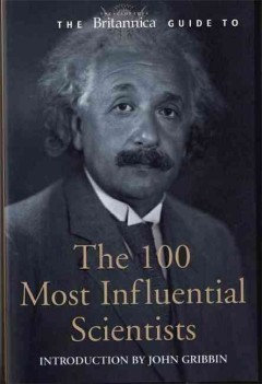 The Encyclopedia Britannica Guide to the 100 Most Influential Scientists