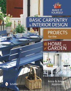 Basic Carpentry and Interior Design Projects for the Home & Garden
