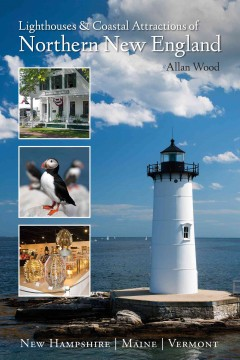 Lighthouses & Coastal Attractions of Northern New England