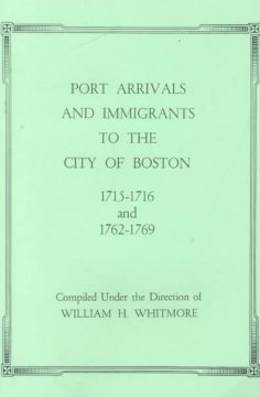 Port Arrivals and Immigrants to the City of Boston, 1715-1716 and 1762-1769