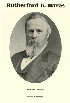 Rutherford B. Hayes and His America