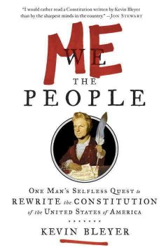 Me the People, Or, One Man's Quest to Rewrite the Constitution of the United States of America