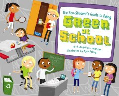 The Eco-student's Guide to Being Green at School